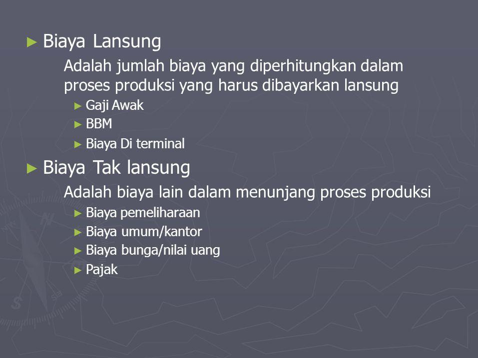 ► BiayaLansung Adalah jumlah biaya yang diperhitungkan dalam proses produksi yang harus dibayarkan lansung ► Gaji ► BBM Awak ► BiayaDi terminal ► Biay