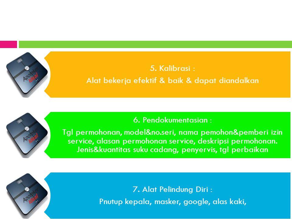 5. Kalibrasi : Alat bekerja efektif & baik & dapat diandalkan 6. Pendokumentasian : Tgl permohonan, model&no.seri, nama pemohon&pemberi izin service,