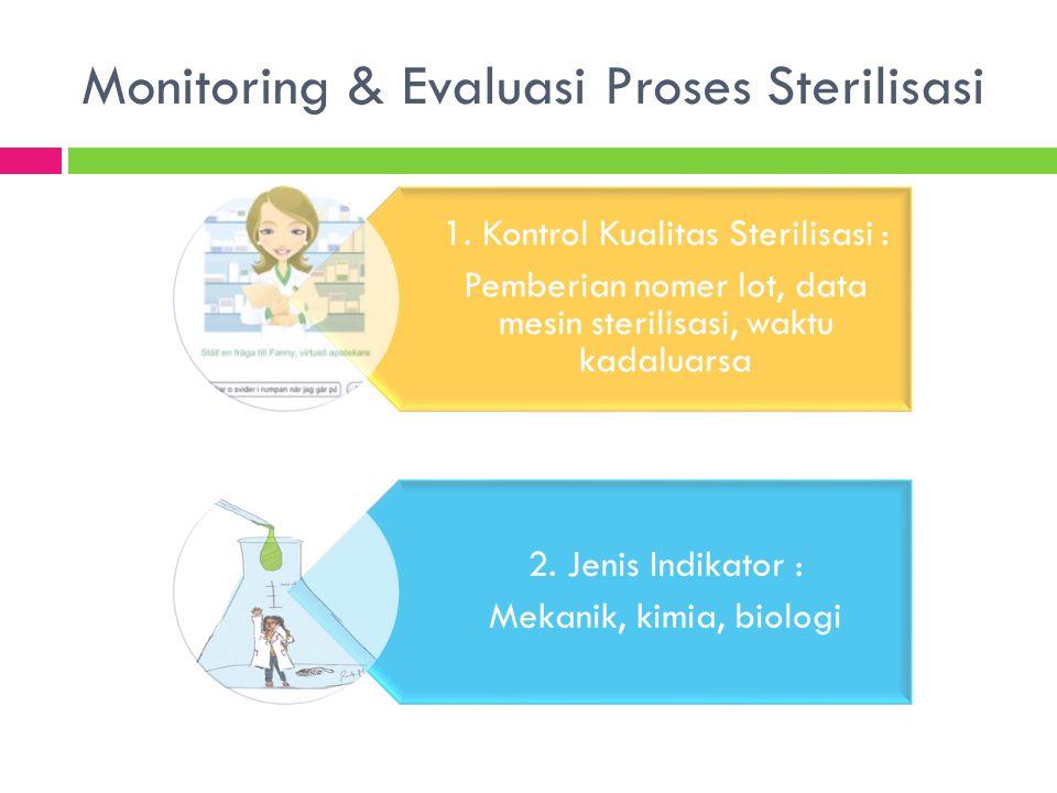 Monitoring & Evaluasi Proses Sterilisasi 1. Kontrol Kualitas Sterilisasi : Pemberian nomer lot, data mesin sterilisasi, waktu kadaluarsa 2. Jenis Indi