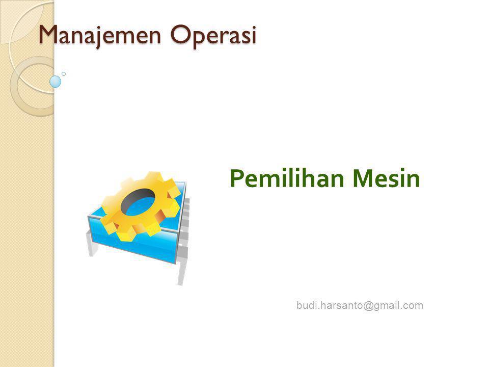 Pemilihan Mesin budi.harsanto@gmail.com Manajemen Operasi