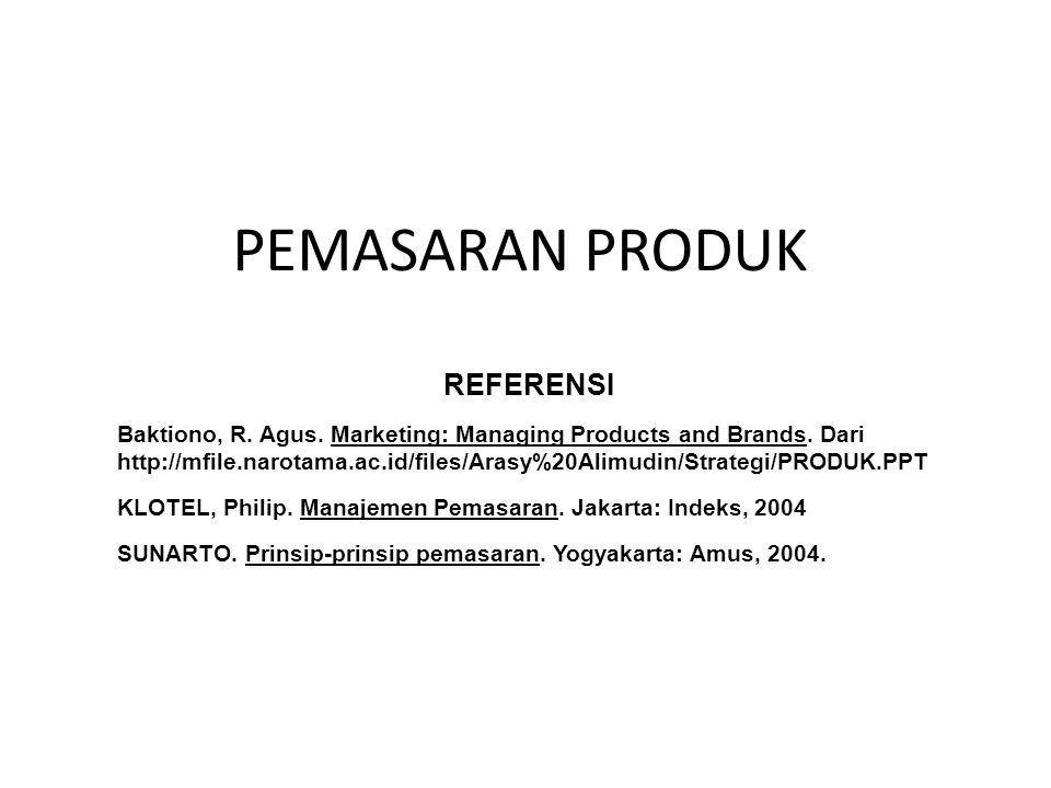 PEMASARAN PRODUK REFERENSI Baktiono, R.Agus. Marketing: Managing Products and Brands.