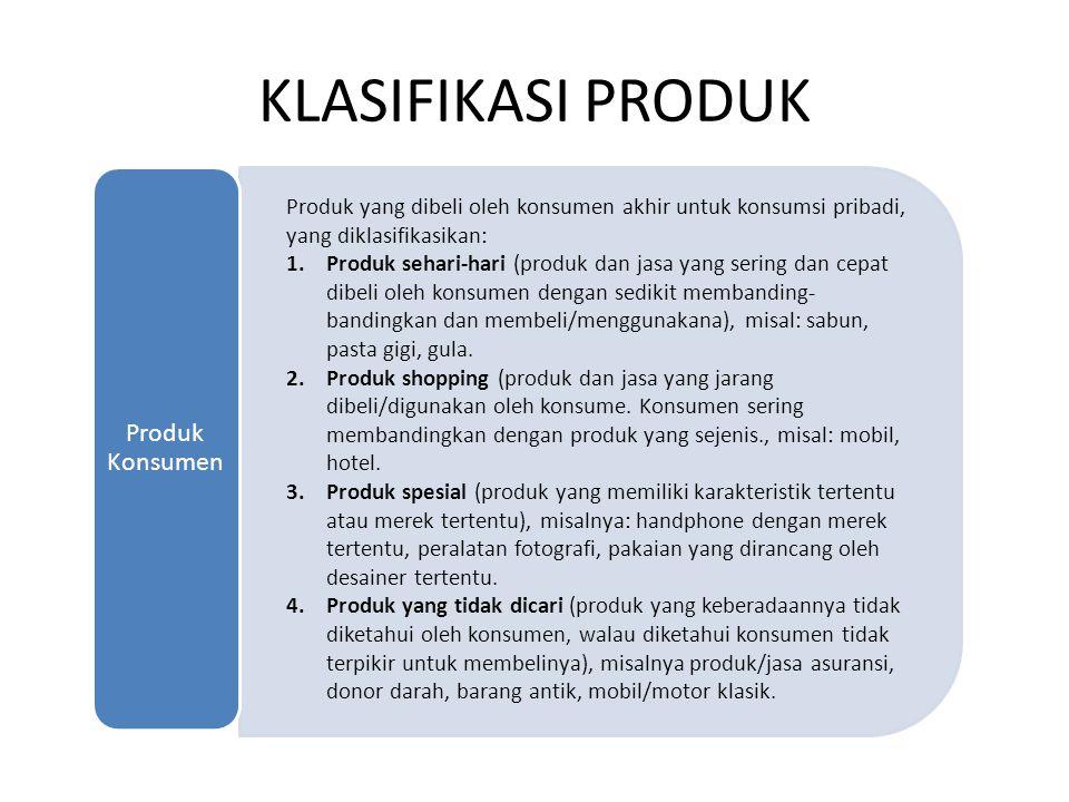 KLASIFIKASI PRODUK (lanjutan) Produk Industri •Produk yang dibeli untuk pemrosesan lebih lanjut atau penggunaan yang terkait dengan bisnis.
