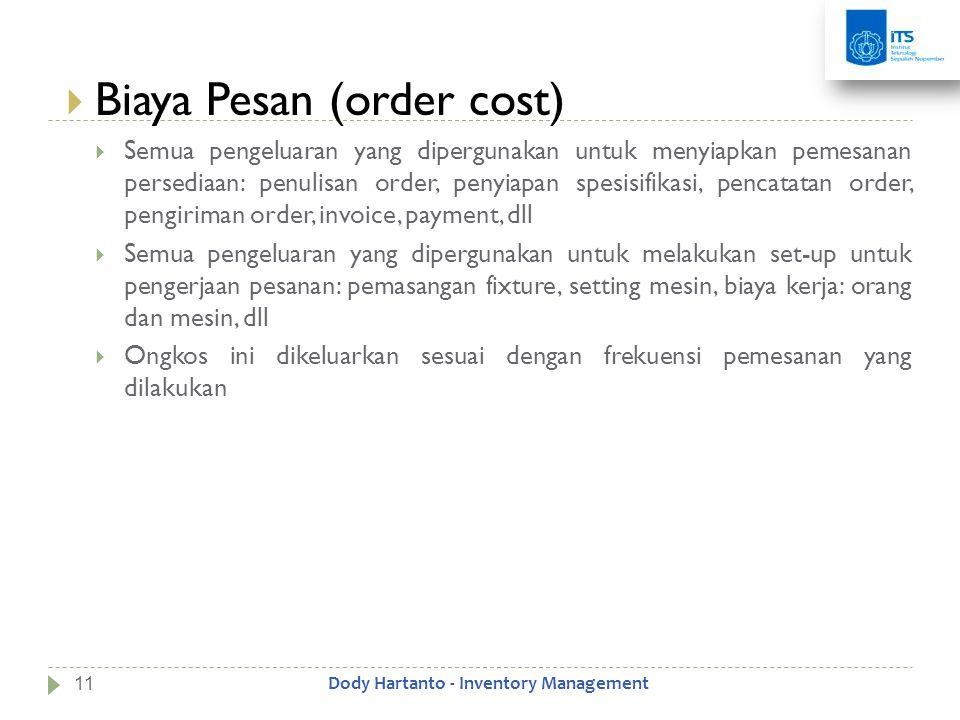  Biaya Pesan (order cost)  Semua pengeluaran yang dipergunakan untuk menyiapkan pemesanan persediaan: penulisan order, penyiapan spesisifikasi, penc