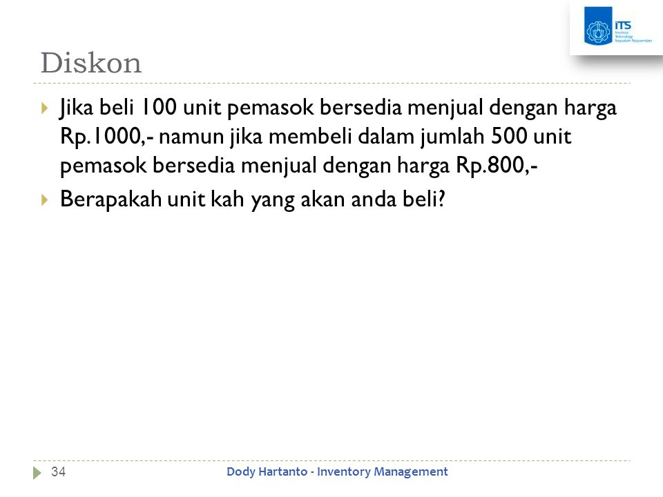 Diskon  Jika beli 100 unit pemasok bersedia menjual dengan harga Rp.1000,- namun jika membeli dalam jumlah 500 unit pemasok bersedia menjual dengan h