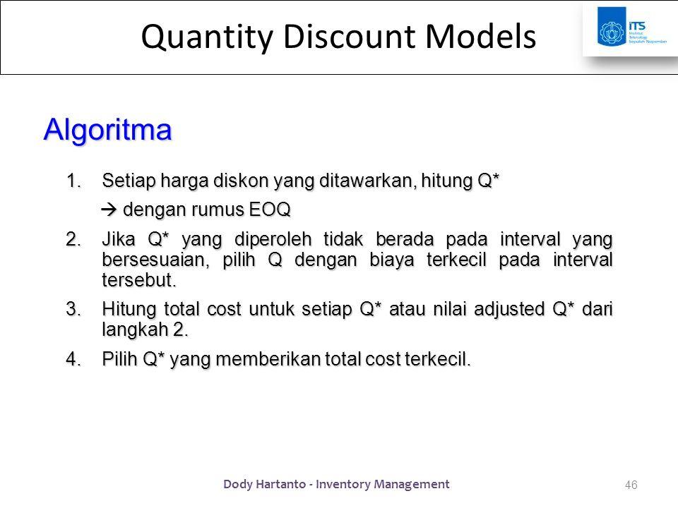 Quantity Discount Models 1.Setiap harga diskon yang ditawarkan, hitung Q*  dengan rumus EOQ 2.Jika Q* yang diperoleh tidak berada pada interval yang