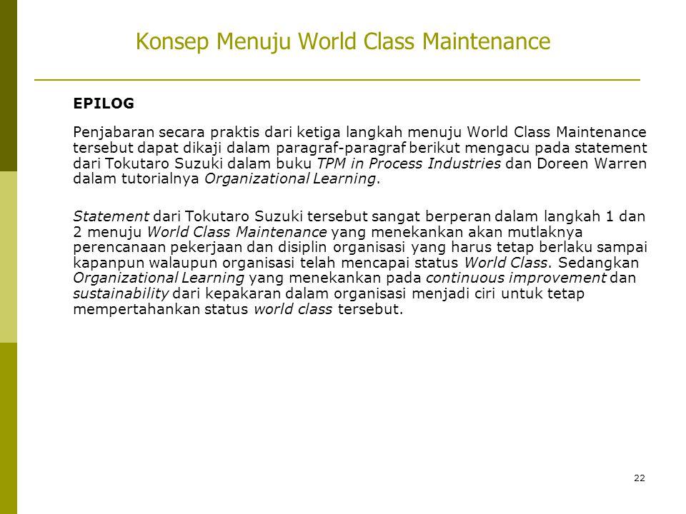 22 EPILOG Penjabaran secara praktis dari ketiga langkah menuju World Class Maintenance tersebut dapat dikaji dalam paragraf-paragraf berikut mengacu p