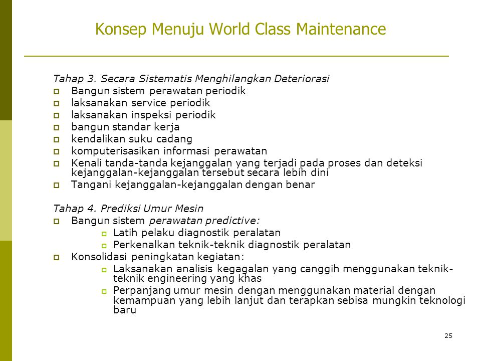 25 Konsep Menuju World Class Maintenance Tahap 3. Secara Sistematis Menghilangkan Deteriorasi  Bangun sistem perawatan periodik  laksanakan service