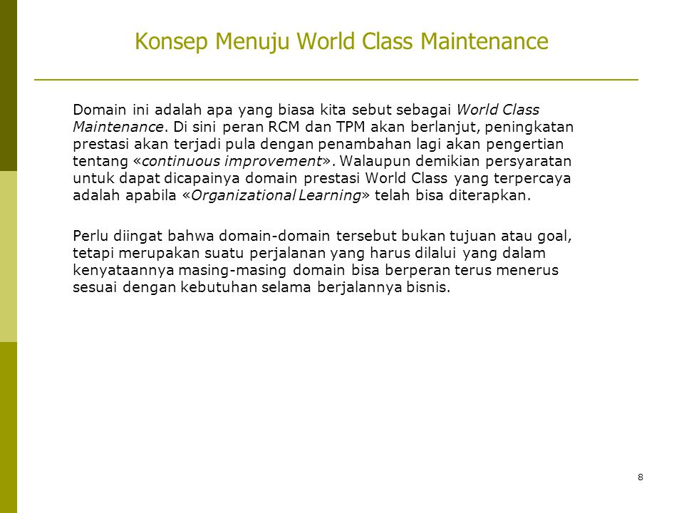 8 Konsep Menuju World Class Maintenance Domain ini adalah apa yang biasa kita sebut sebagai World Class Maintenance. Di sini peran RCM dan TPM akan be