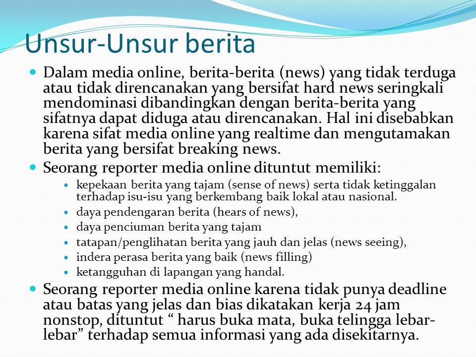 Unsur-Unsur berita  Dalam media online, berita-berita (news) yang tidak terduga atau tidak direncanakan yang bersifat hard news seringkali mendominas