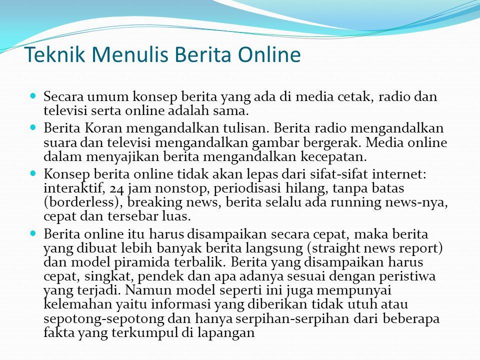 Teknik Menulis Berita Online  Secara umum konsep berita yang ada di media cetak, radio dan televisi serta online adalah sama.  Berita Koran menganda