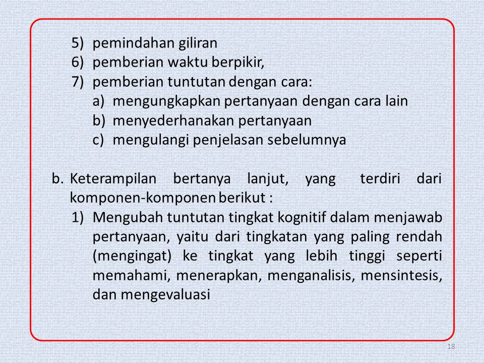 18 5)pemindahan giliran 6)pemberian waktu berpikir, 7)pemberian tuntutan dengan cara: a)mengungkapkan pertanyaan dengan cara lain b)menyederhanakan pe