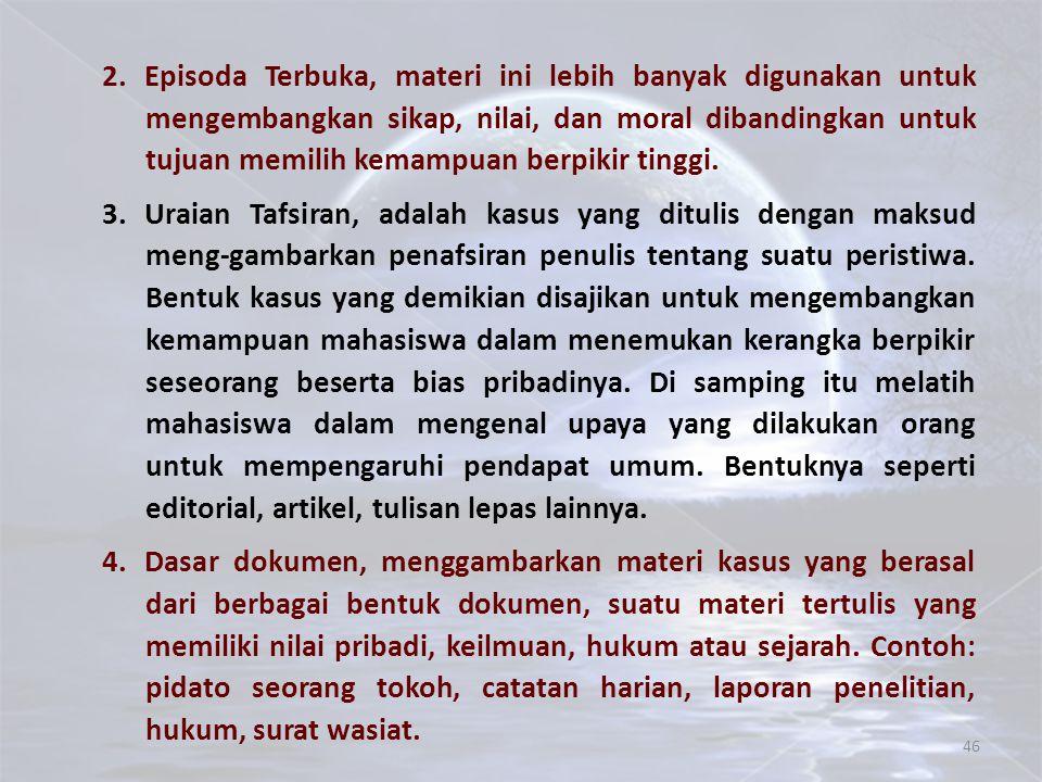46 2.Episoda Terbuka, materi ini lebih banyak digunakan untuk mengembangkan sikap, nilai, dan moral dibandingkan untuk tujuan memilih kemampuan berpik