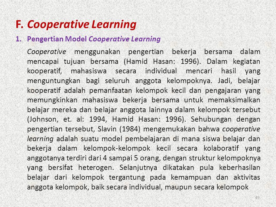 49 F.Cooperative Learning 1.Pengertian Model Cooperative Learning Cooperative menggunakan pengertian bekerja bersama dalam mencapai tujuan bersama (Ha
