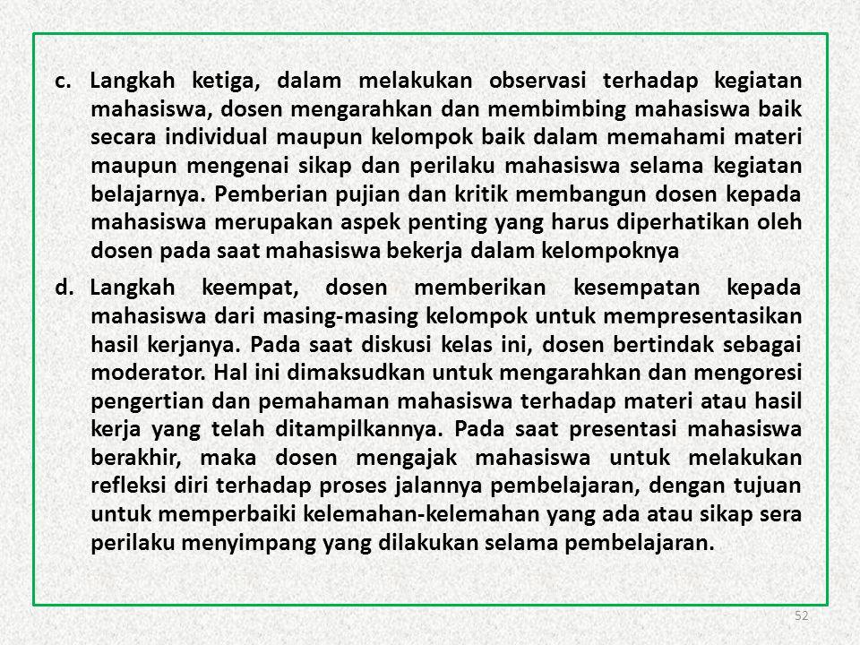 52 c.Langkah ketiga, dalam melakukan observasi terhadap kegiatan mahasiswa, dosen mengarahkan dan membimbing mahasiswa baik secara individual maupun k