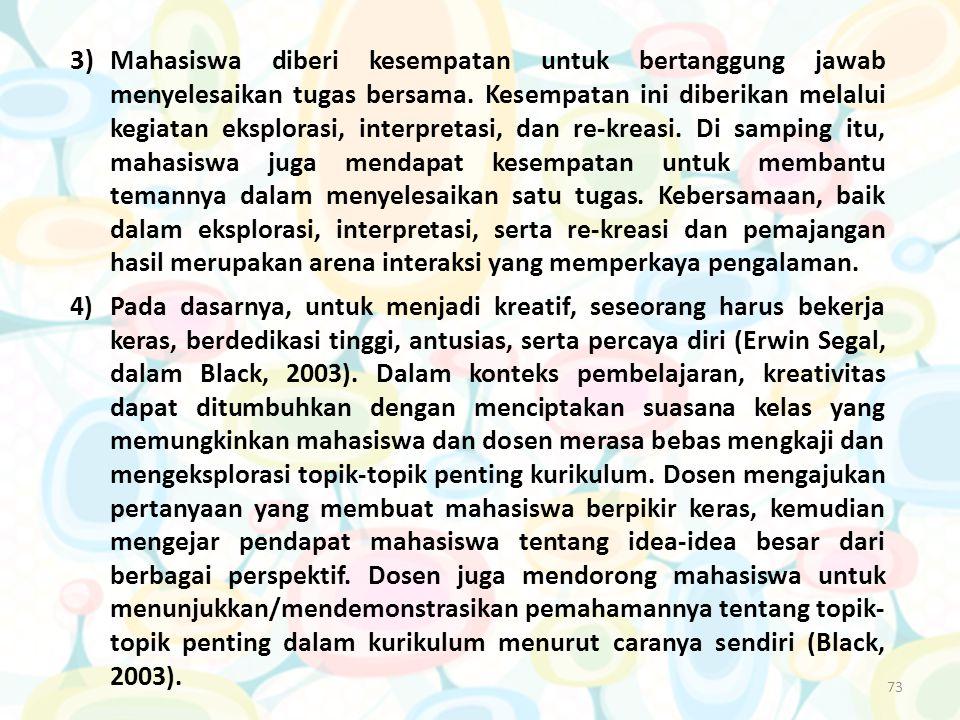 73 3) Mahasiswa diberi kesempatan untuk bertanggung jawab menyelesaikan tugas bersama. Kesempatan ini diberikan melalui kegiatan eksplorasi, interpret