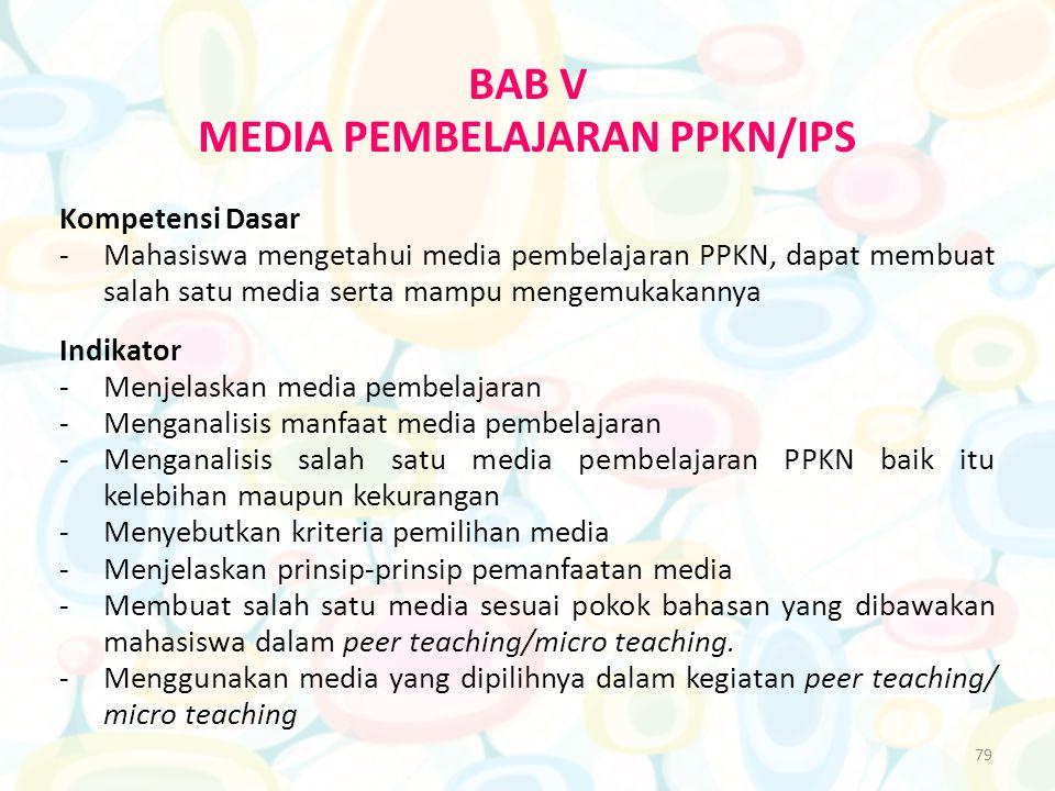 79 BAB V MEDIA PEMBELAJARAN PPKN/IPS Kompetensi Dasar -Mahasiswa mengetahui media pembelajaran PPKN, dapat membuat salah satu media serta mampu mengem