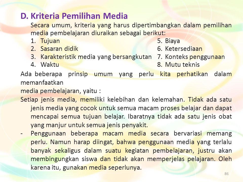 86 D.Kriteria Pemilihan Media Secara umum, kriteria yang harus dipertimbangkan dalam pemilihan media pembelajaran diuraikan sebagai berikut: 1.Tujuan