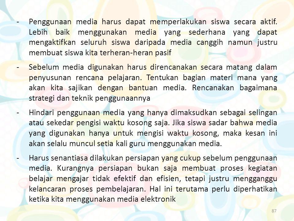 87 -Penggunaan media harus dapat memperlakukan siswa secara aktif. Lebih baik menggunakan media yang sederhana yang dapat mengaktifkan seluruh siswa d