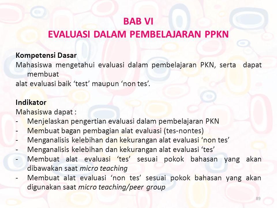 89 BAB VI EVALUASI DALAM PEMBELAJARAN PPKN Kompetensi Dasar Mahasiswa mengetahui evaluasi dalam pembelajaran PKN, serta dapat membuat alat evaluasi ba