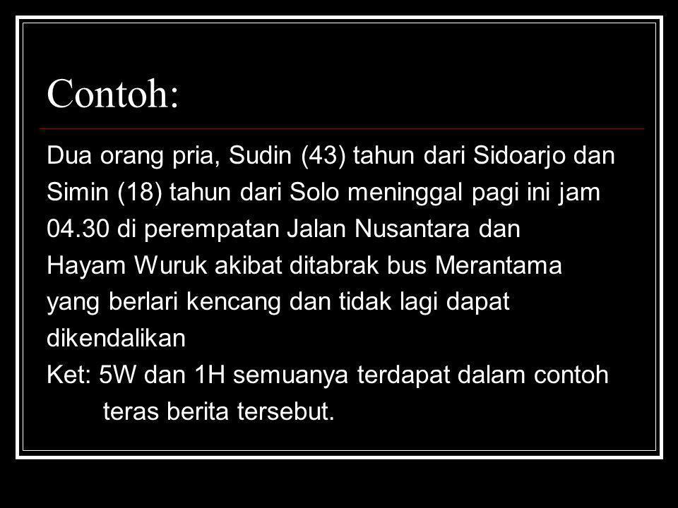 Contoh: Dua orang pria, Sudin (43) tahun dari Sidoarjo dan Simin (18) tahun dari Solo meninggal pagi ini jam 04.30 di perempatan Jalan Nusantara dan H