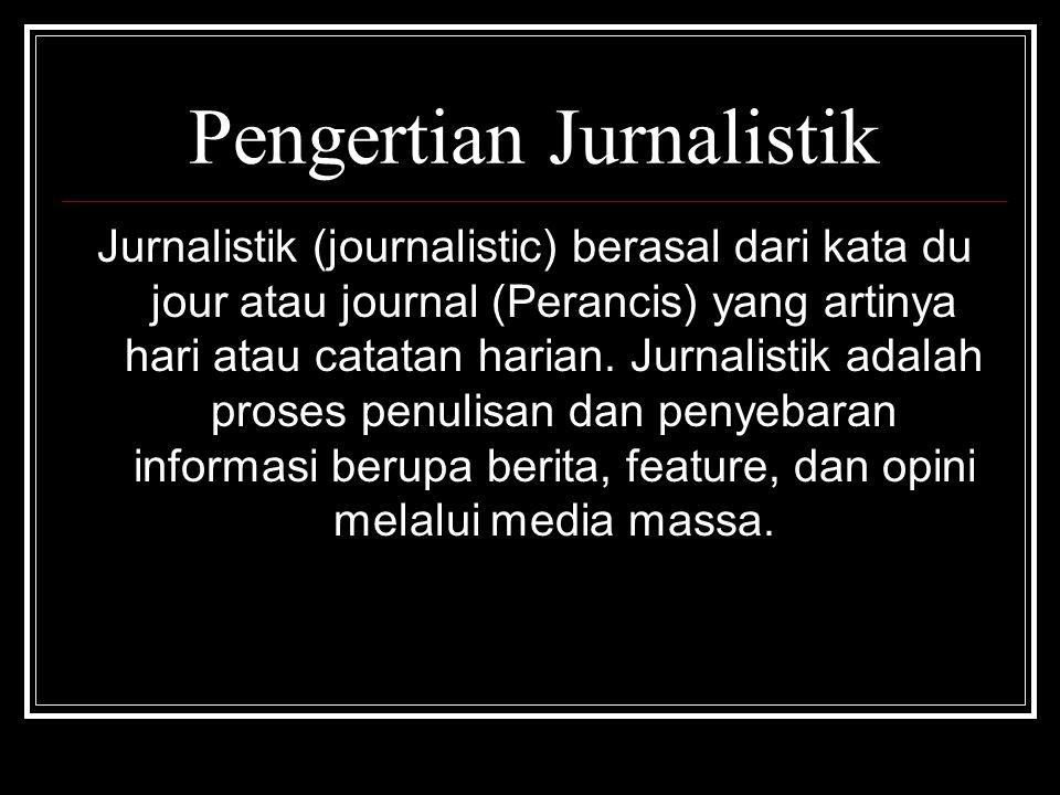 Pengertian Jurnalistik Jurnalistik (journalistic) berasal dari kata du jour atau journal (Perancis) yang artinya hari atau catatan harian. Jurnalistik