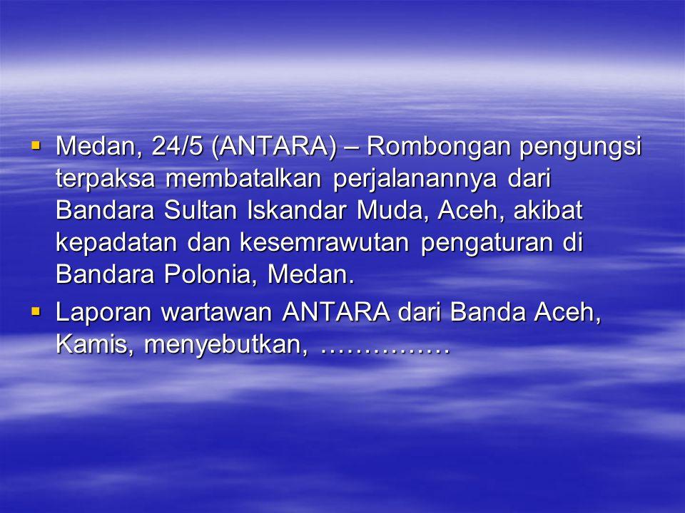  Medan, 24/5 (ANTARA) – Rombongan pengungsi terpaksa membatalkan perjalanannya dari Bandara Sultan Iskandar Muda, Aceh, akibat kepadatan dan kesemraw
