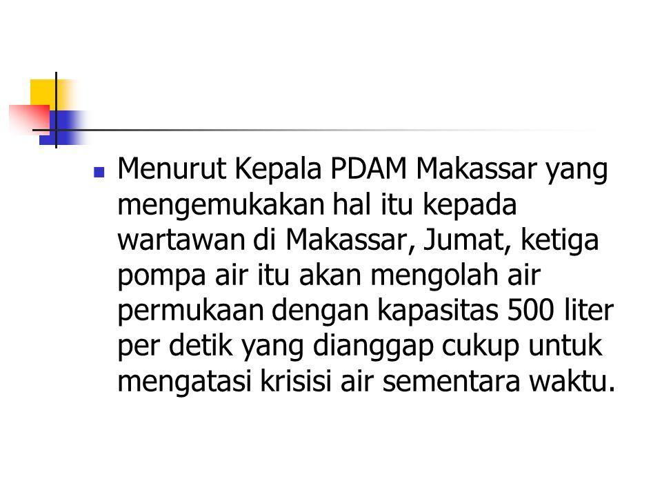  Menurut Kepala PDAM Makassar yang mengemukakan hal itu kepada wartawan di Makassar, Jumat, ketiga pompa air itu akan mengolah air permukaan dengan k