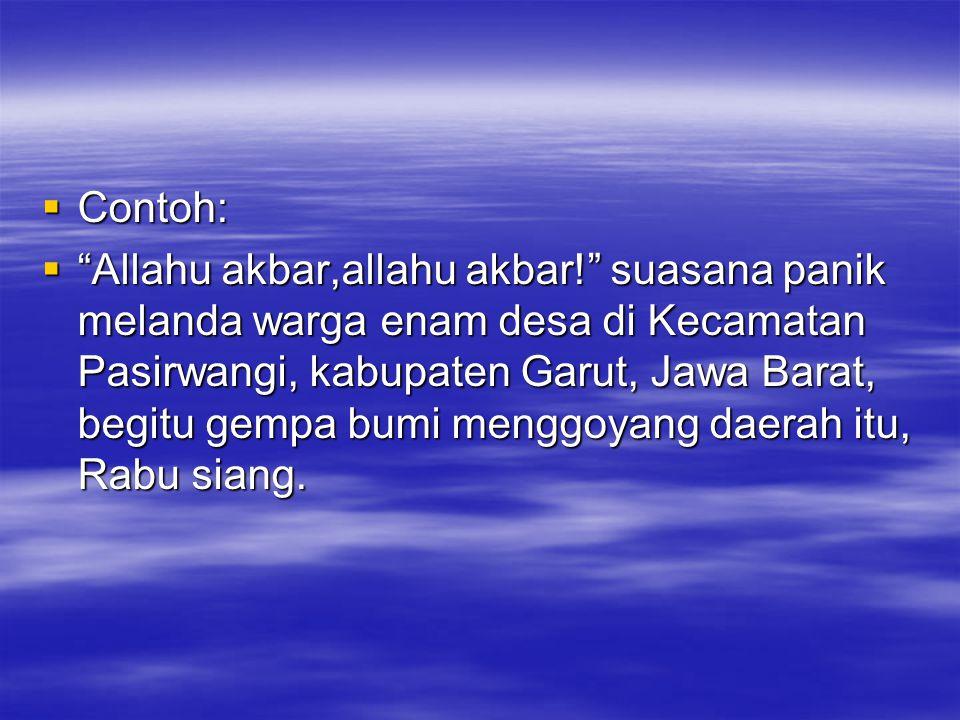 """ Contoh:  """"Allahu akbar,allahu akbar!"""" suasana panik melanda warga enam desa di Kecamatan Pasirwangi, kabupaten Garut, Jawa Barat, begitu gempa bumi"""