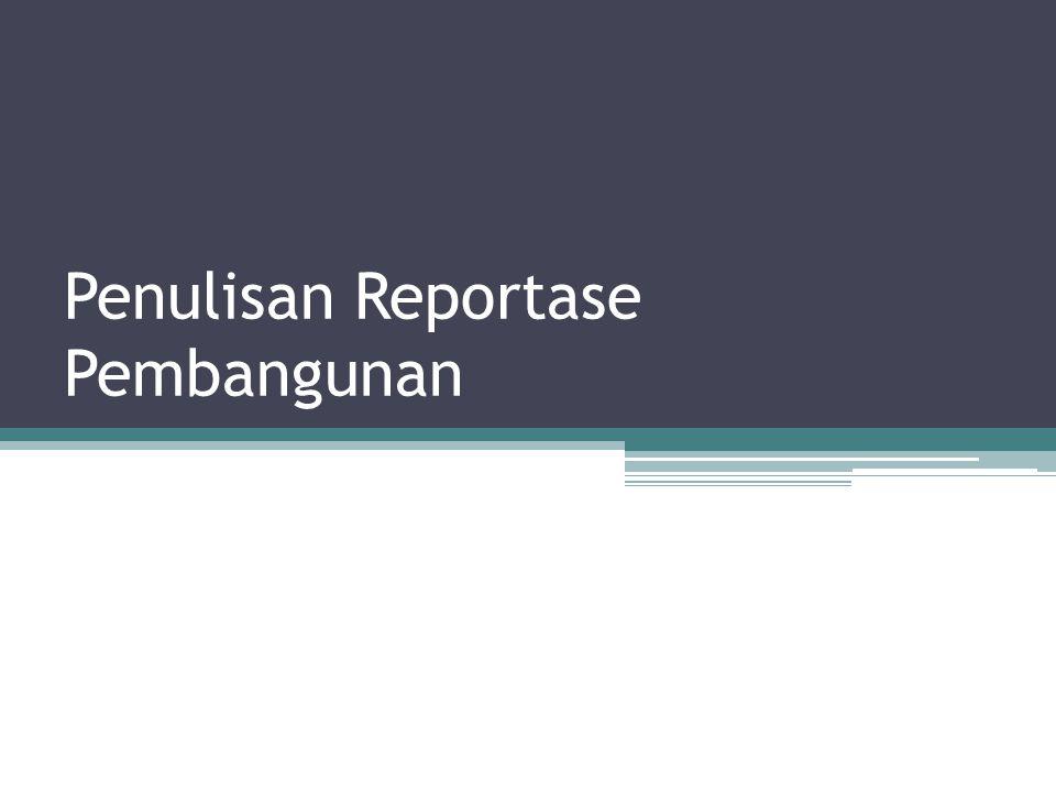 Kebijakan umum dalam penulisan reportase: 1.Faktual, tulisan harus berdasarkan fakta, bukan spekulasi, dugaan, opini, prasangka, atau imajinasi.