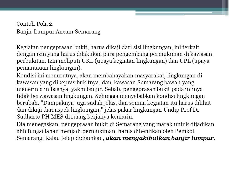 Contoh Pola 2: Banjir Lumpur Ancam Semarang Kegiatan pengeprasan bukit, harus dikaji dari sisi lingkungan, ini terkait dengan izin yang harus dilakuka