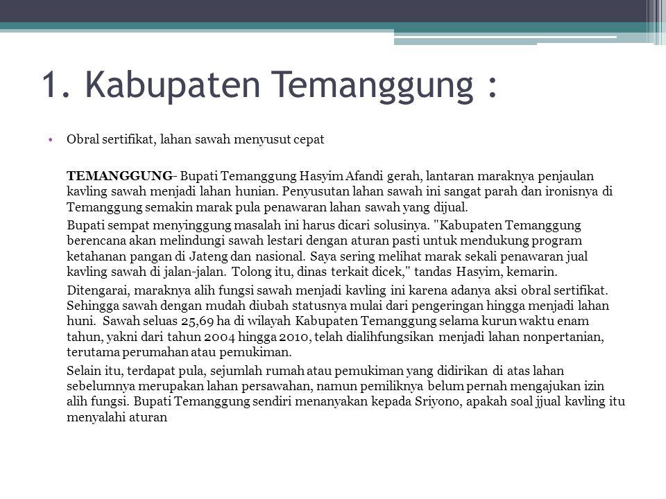 1. Kabupaten Temanggung : •Obral sertifikat, lahan sawah menyusut cepat TEMANGGUNG- Bupati Temanggung Hasyim Afandi gerah, lantaran maraknya penjaulan