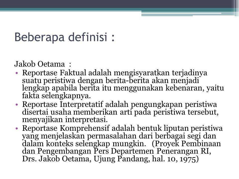 Beberapa definisi : Jakob Oetama : •Reportase Faktual adalah mengisyaratkan terjadinya suatu peristiwa dengan berita-berita akan menjadi lengkap apabi