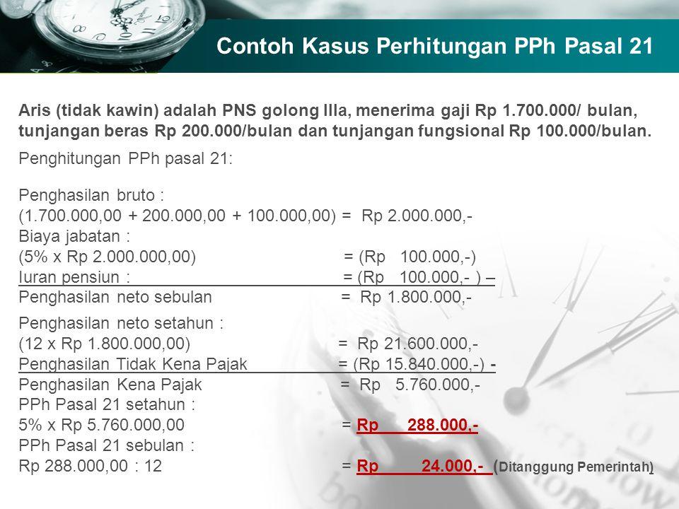 Company name Contoh Kasus Perhitungan PPh Pasal 21 Aris (tidak kawin) adalah PNS golong IIIa, menerima gaji Rp 1.700.000/ bulan, tunjangan beras Rp 20