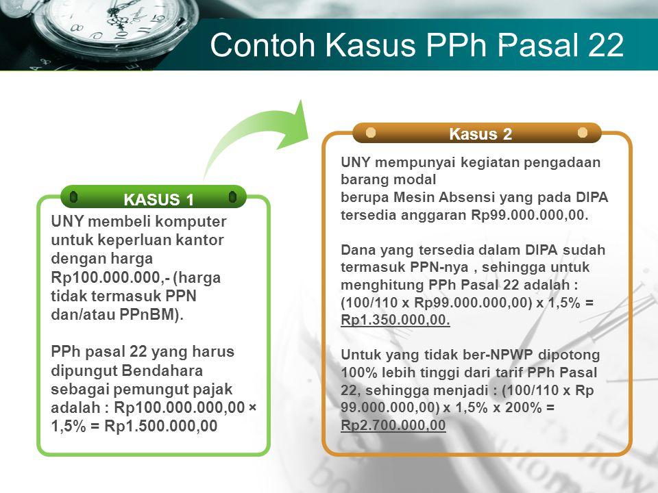 Company name Contoh Kasus PPh Pasal 22 Kasus 2 UNY mempunyai kegiatan pengadaan barang modal berupa Mesin Absensi yang pada DIPA tersedia anggaran Rp9