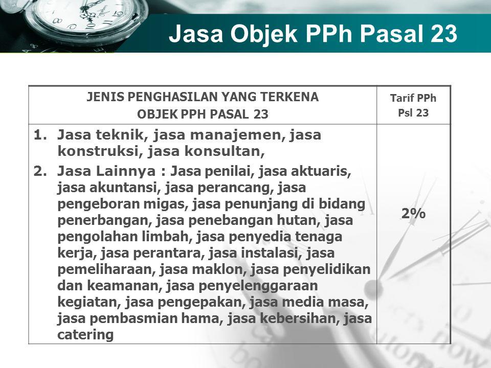 Company name Jasa Objek PPh Pasal 23 JENIS PENGHASILAN YANG TERKENA OBJEK PPH PASAL 23 Tarif PPh Psl 23 1.Jasa teknik, jasa manajemen, jasa konstruksi