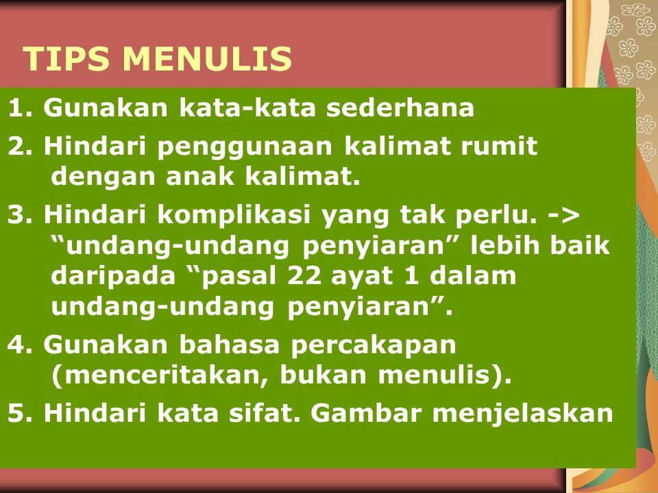 TIPS MENULIS 1.Gunakan kata-kata sederhana 2.