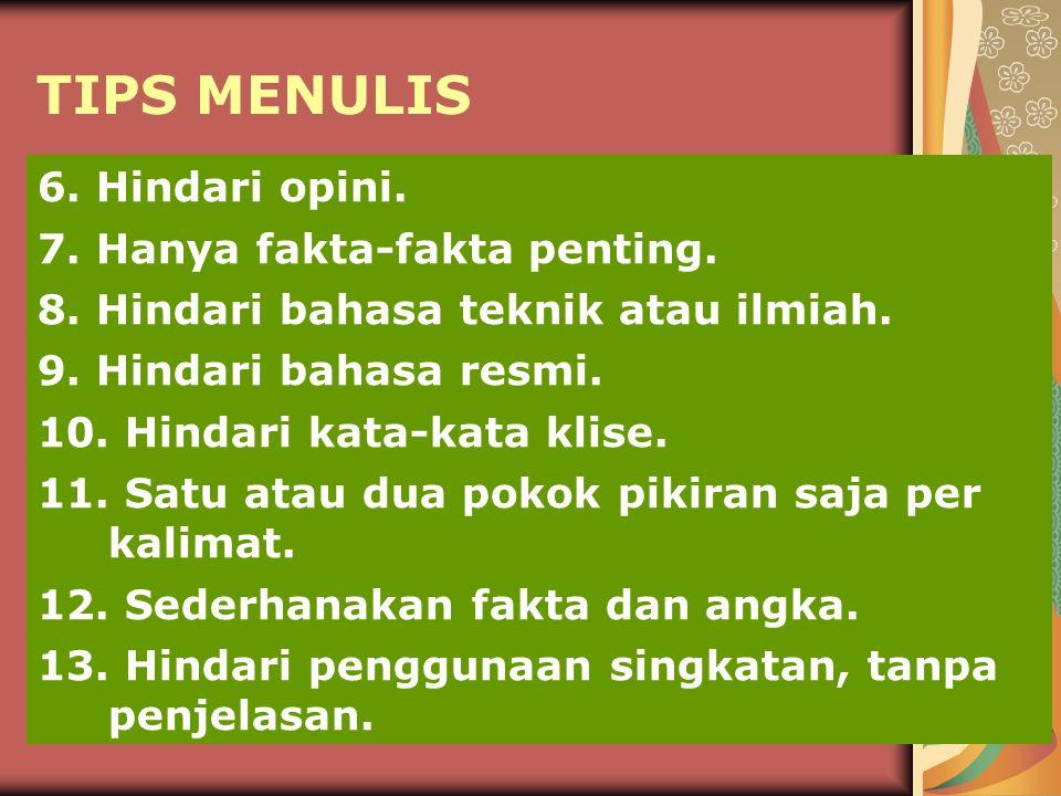 TIPS MENULIS 6.Hindari opini. 7. Hanya fakta-fakta penting.
