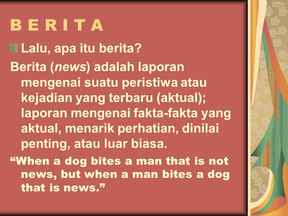 B E R I T A Lalu, apa itu berita.