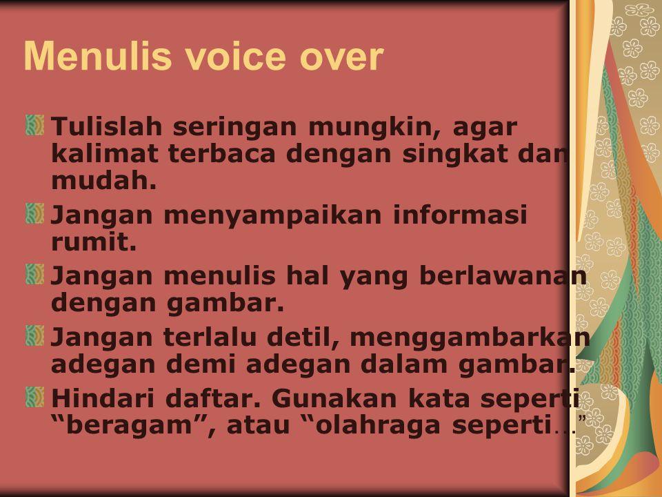 Menulis voice over Tulislah seringan mungkin, agar kalimat terbaca dengan singkat dan mudah.