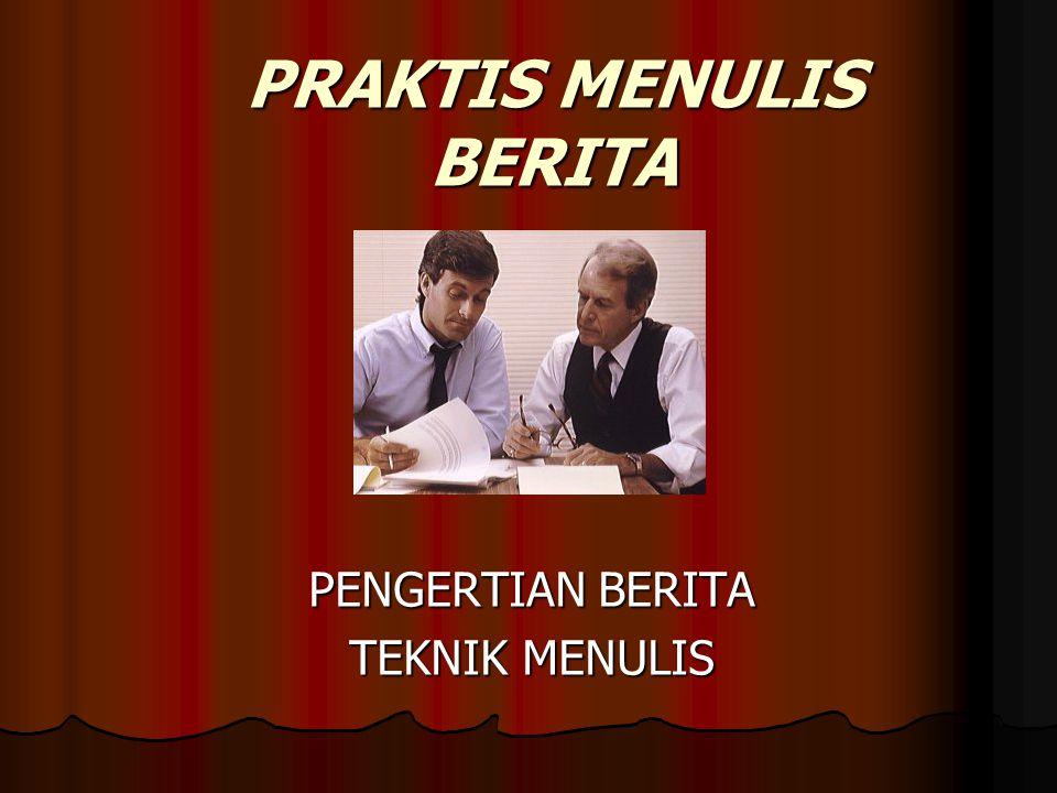PRAKTIS MENULIS BERITA PENGERTIAN BERITA TEKNIK MENULIS
