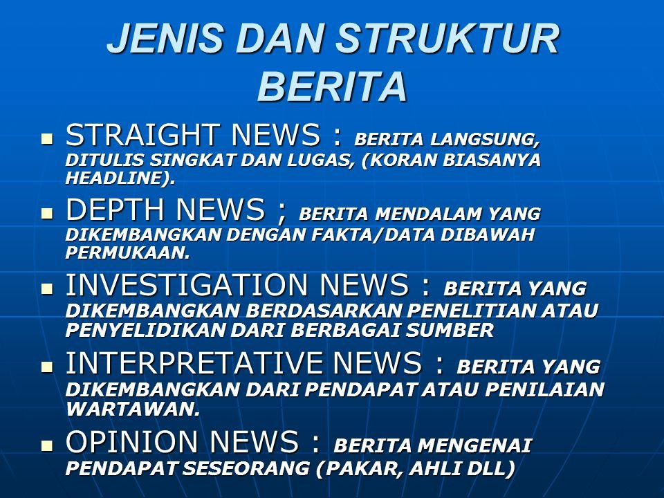 JENIS DAN STRUKTUR BERITA  STRAIGHT NEWS : BERITA LANGSUNG, DITULIS SINGKAT DAN LUGAS, (KORAN BIASANYA HEADLINE).
