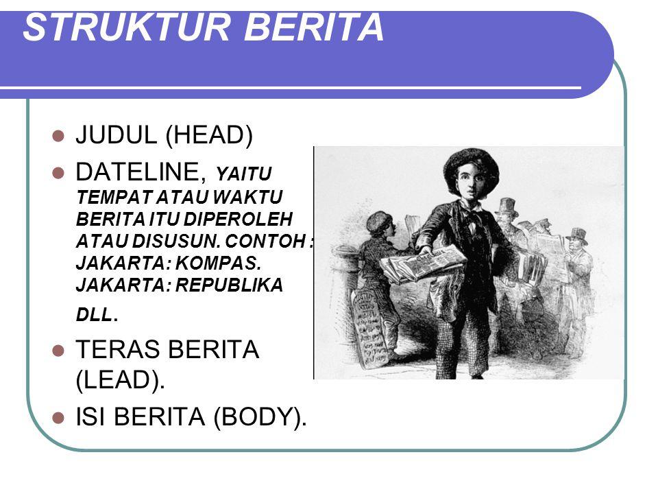 STRUKTUR BERITA  JUDUL (HEAD)  DATELINE, YAITU TEMPAT ATAU WAKTU BERITA ITU DIPEROLEH ATAU DISUSUN.