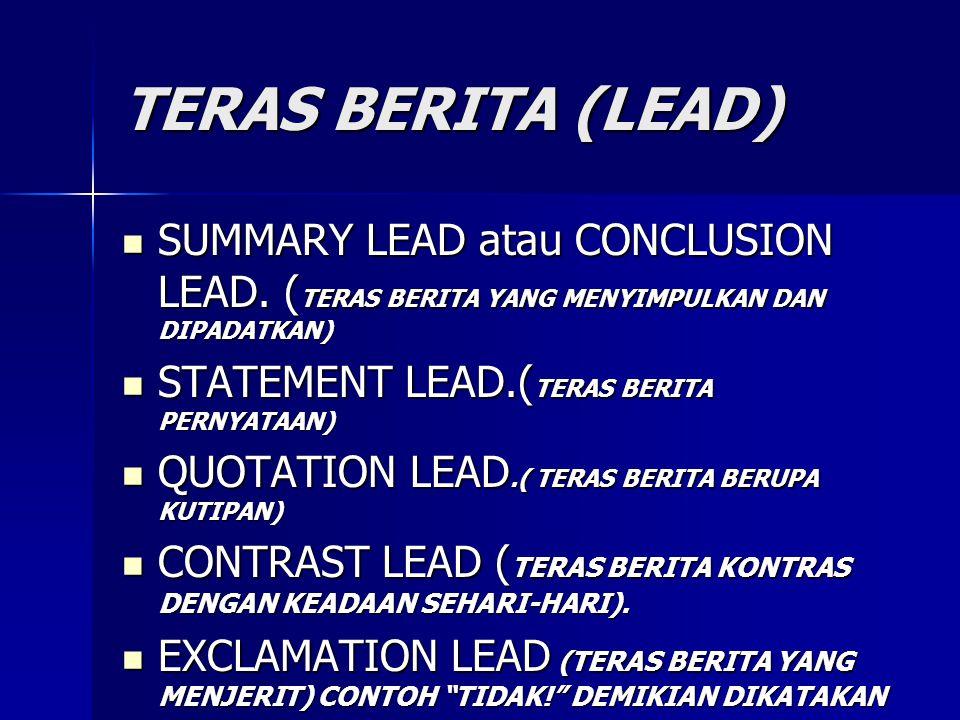 TERAS BERITA (LEAD)  SUMMARY LEAD atau CONCLUSION LEAD.