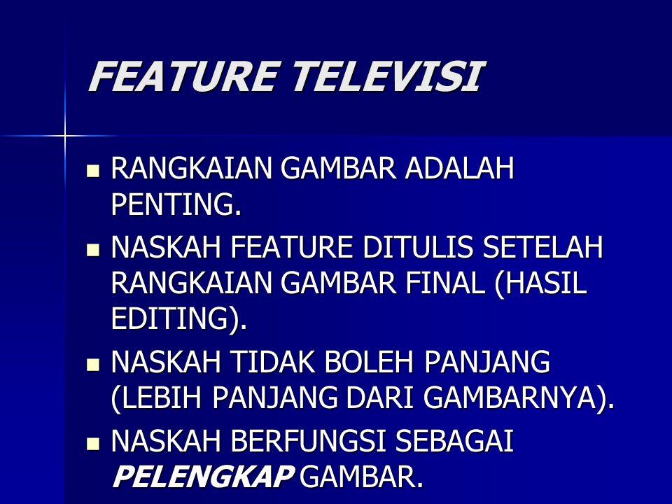 FEATURE TELEVISI  RANGKAIAN GAMBAR ADALAH PENTING.