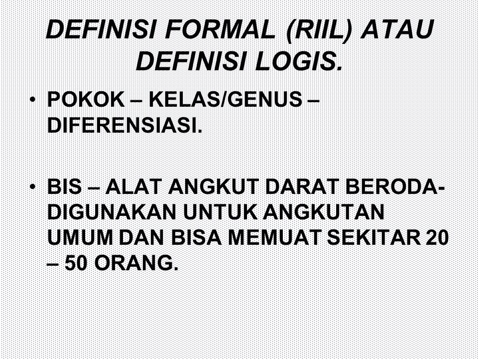 DEFINISI FORMAL (RIIL) ATAU DEFINISI LOGIS.•POKOK – KELAS/GENUS – DIFERENSIASI.