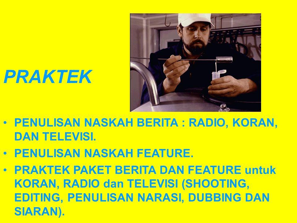 PRAKTEK •PENULISAN NASKAH BERITA : RADIO, KORAN, DAN TELEVISI.
