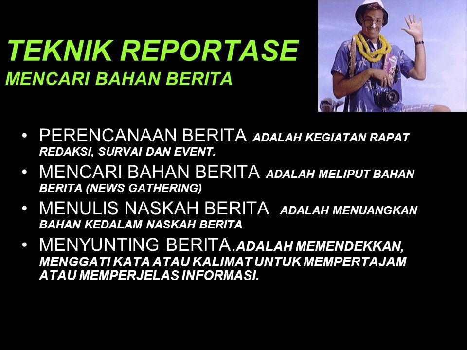 TEKNIK REPORTASE MENCARI BAHAN BERITA •PERENCANAAN BERITA ADALAH KEGIATAN RAPAT REDAKSI, SURVAI DAN EVENT.