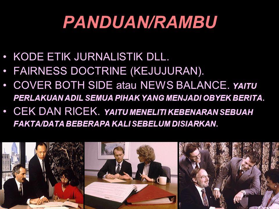 PANDUAN/RAMBU •KODE ETIK JURNALISTIK DLL.•FAIRNESS DOCTRINE (KEJUJURAN).