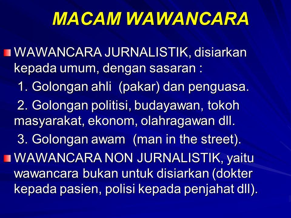 MACAM WAWANCARA WAWANCARA JURNALISTIK, disiarkan kepada umum, dengan sasaran : 1.