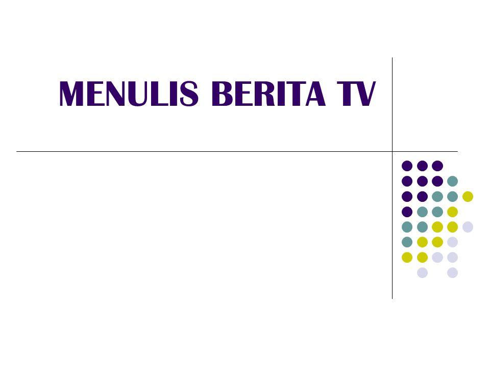 MENULIS BERITA TV  Narasi berita TV :  Mudah didengar dan dicerna  Menggunakan kalimat sederhana  Menggunakan kata-kata yang dimengerti banyak orang  Hindari:  Informasi yang redundant atau berulang-ulang.